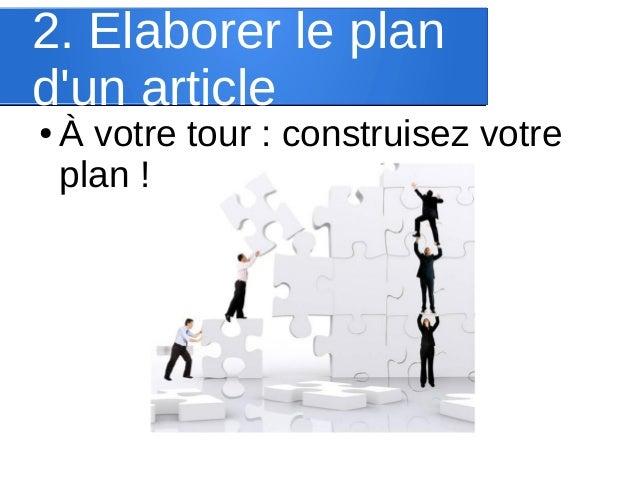 2. Elaborer le plan d'un article ●  À votre tour : construisez votre plan !