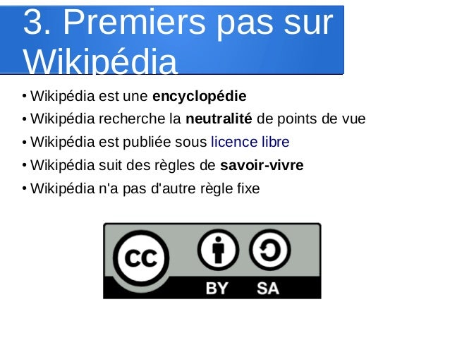3. Premiers pas sur Wikipédia ●  Wikipédia est une encyclopédie  ●  Wikipédia recherche la neutralité de points de vue  ● ...