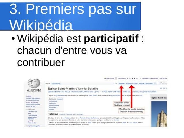 3. Premiers pas sur Wikipédia ●  Wikipédia est participatif : chacun d'entre vous va contribuer