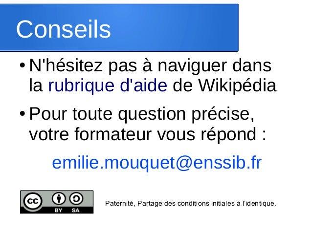 Conseils ●  ●  N'hésitez pas à naviguer dans la rubrique d'aide de Wikipédia Pour toute question précise, votre formateur ...