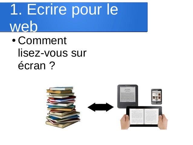 1. Ecrire pour le web ●  Comment lisez-vous sur écran ?