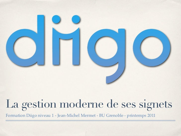 La gestion moderne de ses signetsFormation Diigo niveau 1 - Jean-Michel Mermet - BU Grenoble - printemps 2011