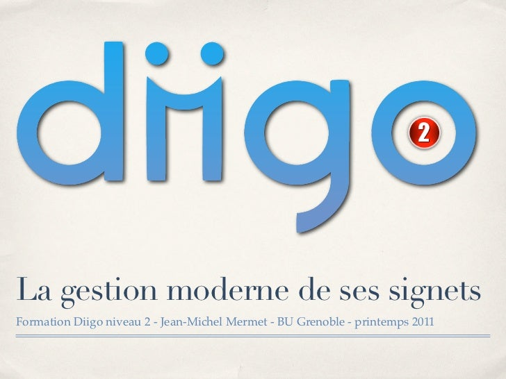 La gestion moderne de ses signetsFormation Diigo niveau 2 - Jean-Michel Mermet - BU Grenoble - printemps 2011