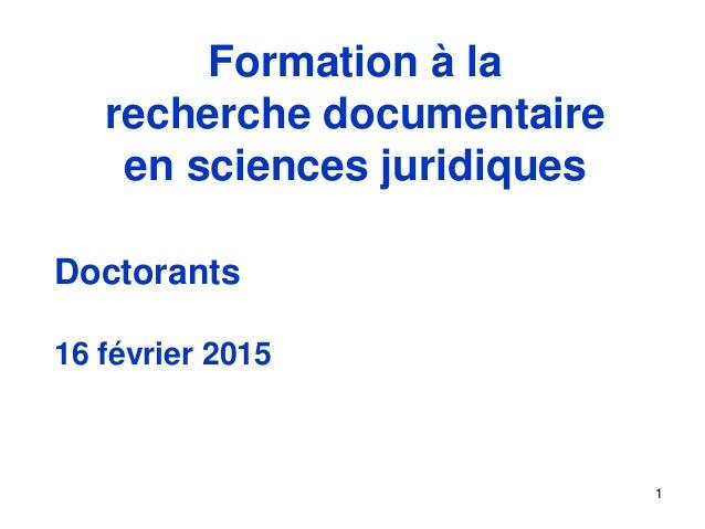 1 Doctorants 16 février 2015 Formation à la recherche documentaire en sciences juridiques