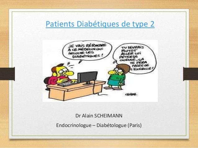 Patients Diabétiques de type 2 Dr Alain SCHEIMANN Endocrinologue – Diabétologue (Paris)