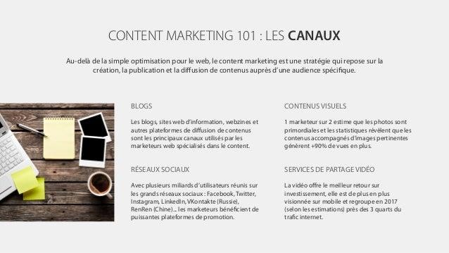 CONTENT MARKETING 101 : LES CANAUX Au-delà de la simple optimisation pour le web, le content marketing est une stratégie q...