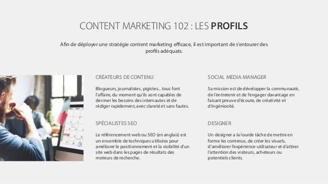 CONTENT MARKETING 102 : LES PROFILS Afin de déployer une stratégie content marketing efficace, il est important de s'entourer...