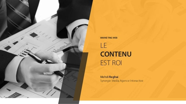 MARKETING WEB LE CONTENU EST ROI Mehdi Reghai Synergie Media Agence Interactive