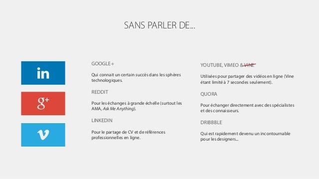 SANS PARLER DE... GOOGLE+ Qui connait un certain succès dans les sphères technologiques. REDDIT Pour les échanges à grande...