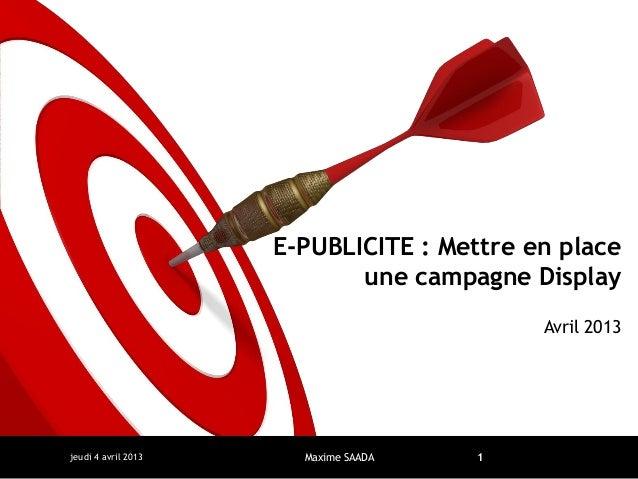 E-PUBLICITE : Mettre en place                            une campagne Display                                           Av...