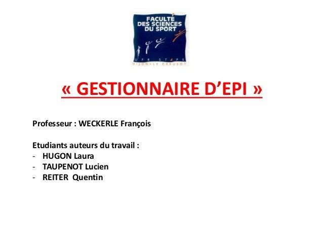 « GESTIONNAIRE D'EPI »  Professeur : WECKERLE François  Etudiants auteurs du travail :  - HUGON Laura  - TAUPENOT Lucien  ...