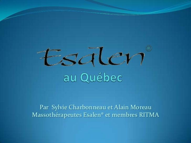 au Québec<br />Par  Sylvie Charbonneau et Alain Moreau Massothérapeutes Esalen® et membres RITMA<br />