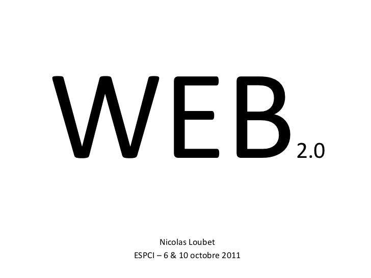 WEB 2.0 Nicolas Loubet ESPCI – 6 & 10 octobre 2011