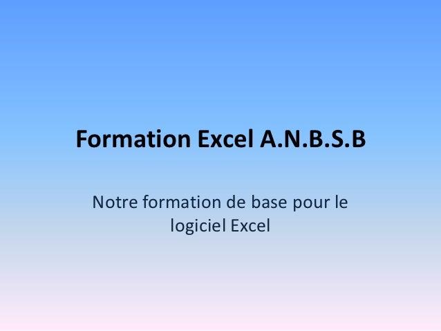 Formation Excel A.N.B.S.B Notre formation de base pour le          logiciel Excel