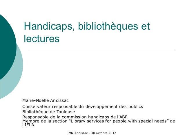 Handicaps, bibliothèques etlecturesMarie-Noëlle AndissacConservateur responsable du développement des publicsBibliothèque ...