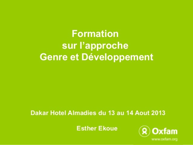 Formation sur l'approche Genre et Développement  Dakar Hotel Almadies du 13 au 14 Aout 2013 Esther Ekoue