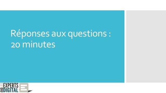 Réponses aux questions : 20 minutes