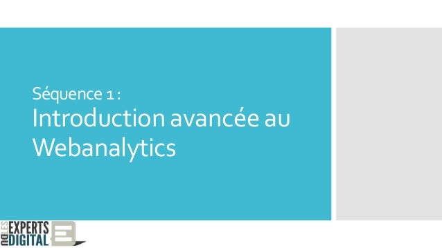 Séquence1: Introduction avancée au Webanalytics