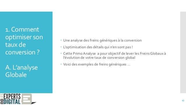 1.Comment optimiser son taux de conversion ? A. L'analyse Globale  Une analyse des freins génériques à la conversion  L'...