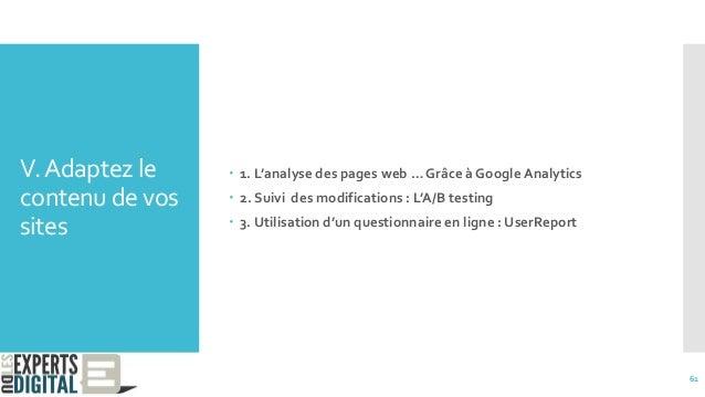 V.Adaptez le contenu de vos sites  1. L'analyse des pages web … Grâce à Google Analytics  2. Suivi des modifications : L...