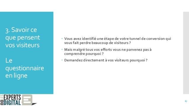 3.Savoir ce que pensent vos visiteurs Le questionnaire en ligne  Vous avez identifié une étape de votre tunnel de convers...