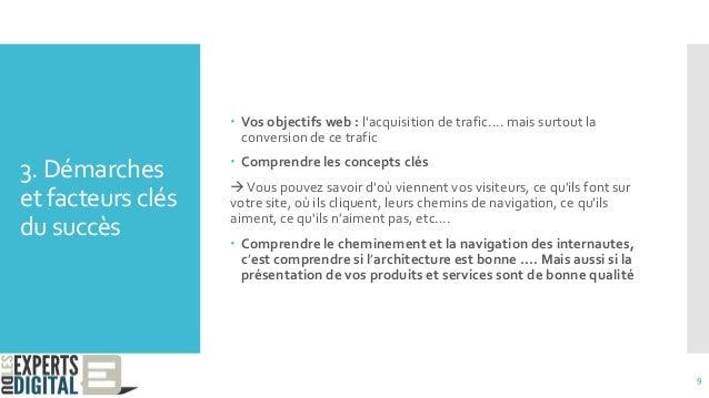 3. Démarches et facteurs clés du succès  Vos objectifs web : l'acquisition de trafic.... mais surtout la conversion de ce...