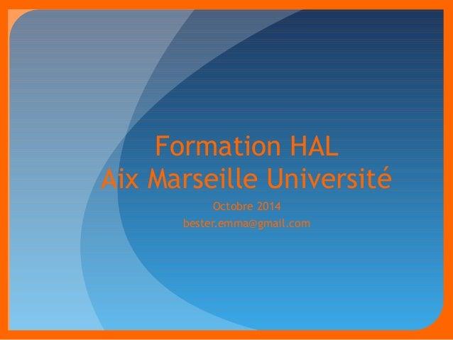 Formation HAL  Aix Marseille Université  Octobre 2014  bester.emma@gmail.com