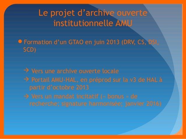 Le projet d'archive ouverte  institutionnelle AMU  Formation d'un GTAO en juin 2013 (DRV, CS, DSI,  SCD)   Vers une arch...