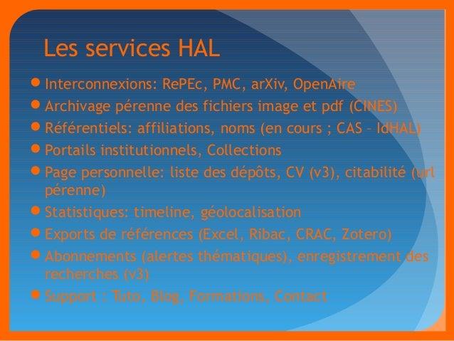 Les services HAL  Interconnexions: RePEc, PMC, arXiv, OpenAire  Archivage pérenne des fichiers image et pdf (CINES)  Ré...