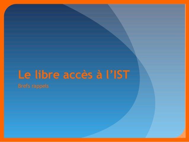 Le libre accès à l'IST  Brefs rappels