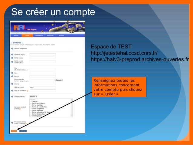 Se créer un compte  Espace de TEST:  http://jetestehal.ccsd.cnrs.fr/  https://halv3-preprod.archives-ouvertes.fr  Renseign...