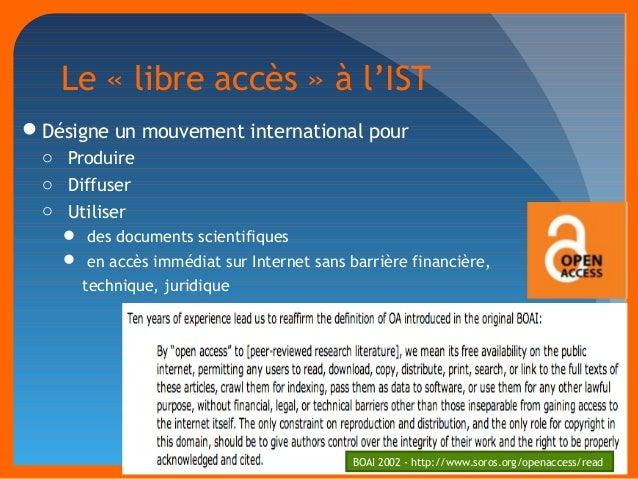 Le « libre accès » à l'IST  Désigne un mouvement international pour  o Produire  o Diffuser  o Utiliser   des documents ...
