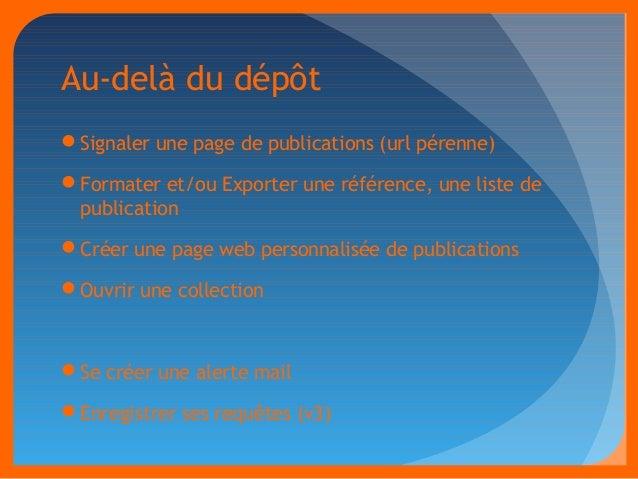 Au-delà du dépôt  Signaler une page de publications (url pérenne)  Formater et/ou Exporter une référence, une liste de  ...