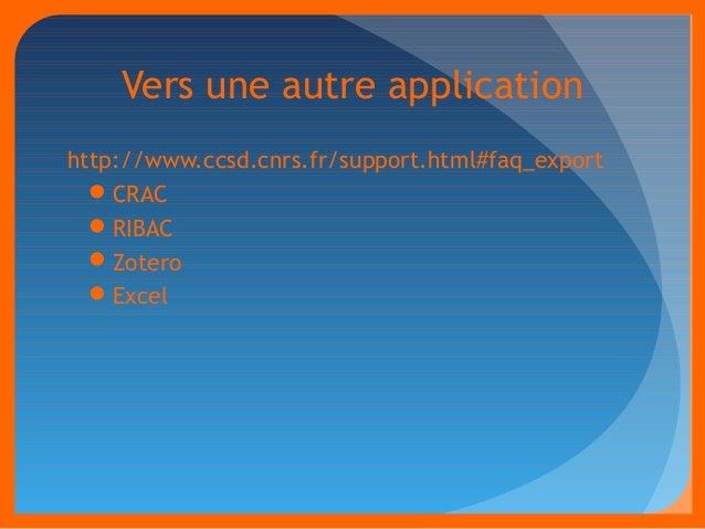 Vers une autre application  http://www.ccsd.cnrs.fr/support.html#faq_export  CRAC  RIBAC  Zotero  Excel