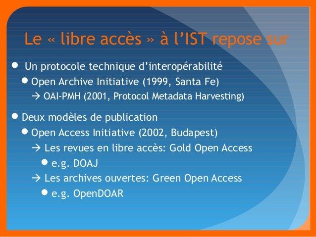 Le « libre accès » à l'IST repose sur   Un protocole technique d'interopérabilité  Open Archive Initiative (1999, Santa ...