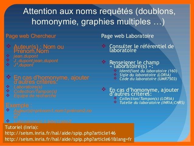 Attention aux noms requêtés (doublons,  homonymie, graphies multiples …)  Page web Chercheur   Auteur(s) : Nom ou  Prénom...
