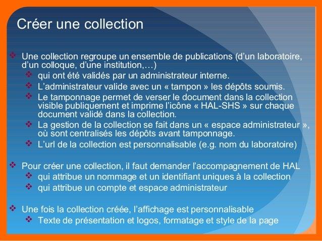 Créer une collection   Une collection regroupe un ensemble de publications (d'un laboratoire,  d'un colloque, d'une insti...
