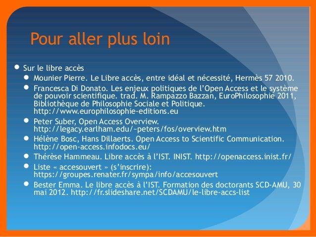Pour aller plus loin  Sur le libre accès   Mounier Pierre. Le Libre accès, entre idéal et nécessité, Hermès 57 2010.   ...