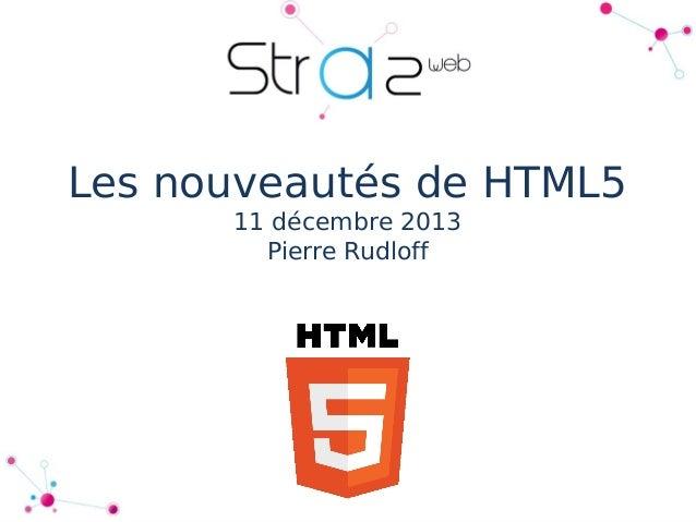 Les nouveautés de HTML5 11 décembre 2013 Pierre Rudloff