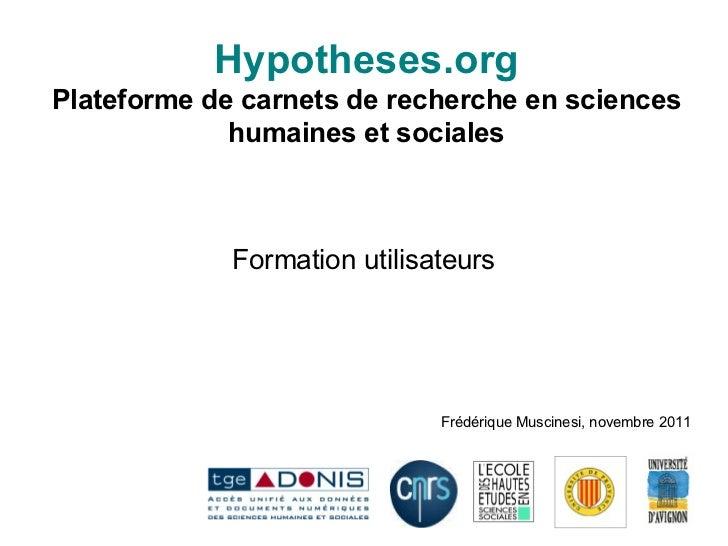Hypotheses.org Plateforme de carnets de recherche en sciences humaines et sociales Formation utilisateurs Frédérique Musci...