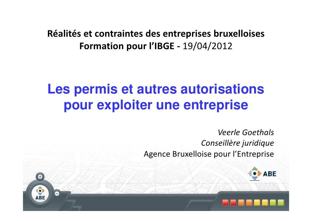 Réalités et contraintes des entreprises bruxelloises        Formation pour l'IBGE - 19/04/2012Les permis et autres autoris...