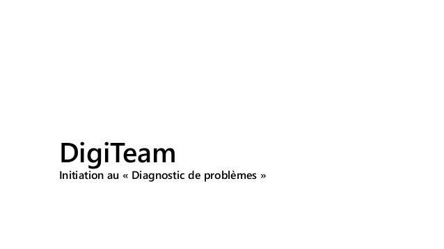 DigiTeam Initiation au « Diagnostic de problèmes »
