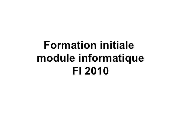 Formation initiale module informatique      FI 2010