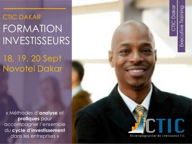 ExecutiveTraining CTICDakar CTIC DAKAR FORMATION INVESTISSEURS 18, 19, 20 Sept Novotel Dakar « Méthodes d'analyse et prati...