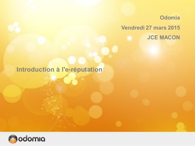 Odomia Vendredi 27 mars 2015 JCE MACON Introduction à l'e-réputation