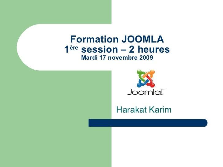 Formation JOOMLA 1 ère  session – 2 heures Mardi 17 novembre 2009 Harakat Karim