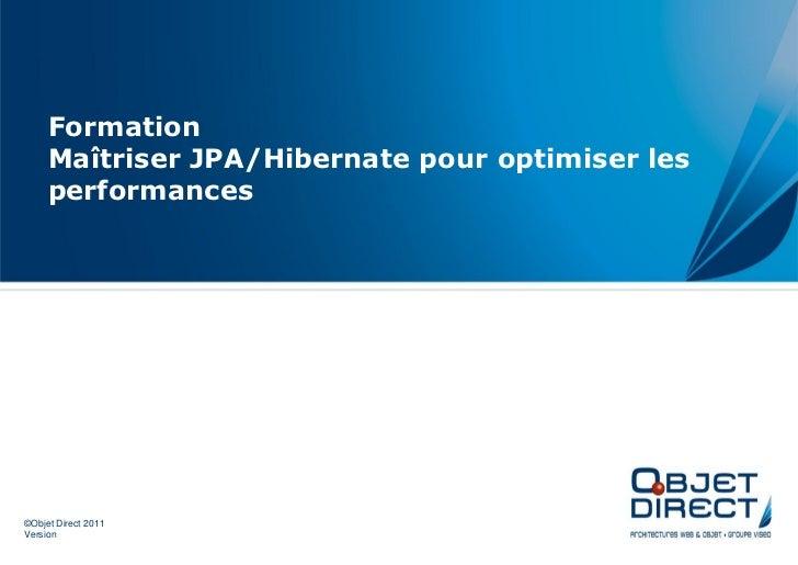 Formation     Maîtriser JPA/Hibernate pour optimiser les     performances©Objet Direct 2011Version