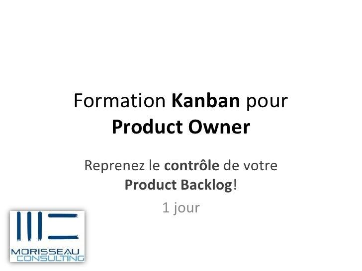 Formation Kanban pour   Product Owner Reprenez le contrôle de votre      Product Backlog!            1 jour