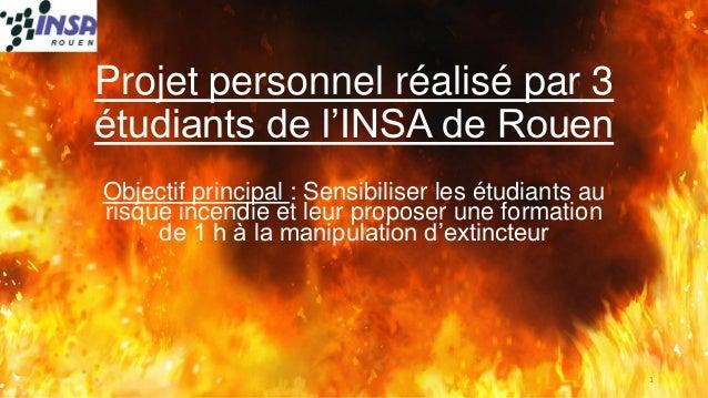 Projet personnel réalisé par 3 étudiants de l'INSA de Rouen  Objectif principal : Sensibiliser les étudiants au risque inc...