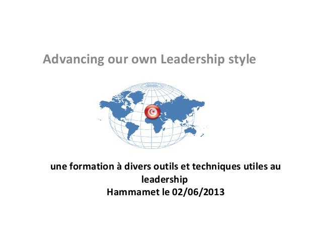 Advancing our own Leadership style  une formation à divers outils et techniques utiles au leadership Hammamet le 02/06/201...